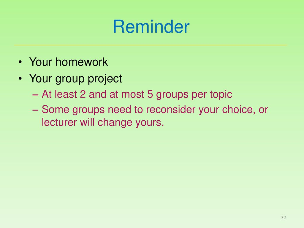 Reminder Your homework Your group project